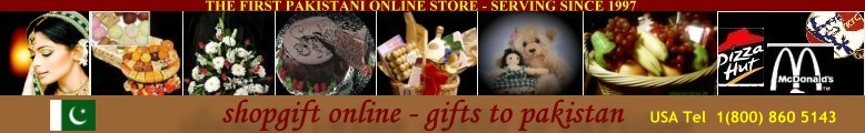 Gifts to Pakistan - Send Gifts to Pakistan - Pakistan Gift Service to send flowers, cakes, mithai, chocolates, fruits, pizza and other gift items to pakistan online pakistan shopping giftshop